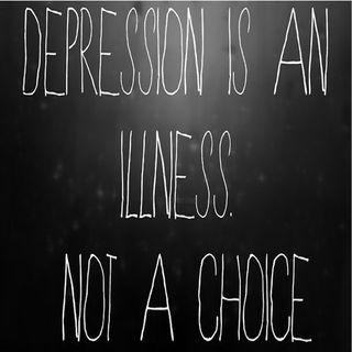 Depression Is An Illness, No A Choice