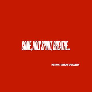 Come, Holy Spirit, Breathe...