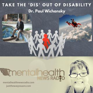 Taking the 'Dis' out of Disability with Dr. Paul Wichansky
