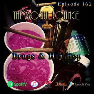 The Mogul Lounge Episode 162: Drugs & Hip Hop