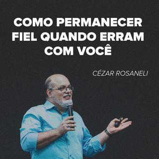 COMO PERMANECER  FIEL QUANDO ERRAM  COM VOCÊ // pr. Cézar Rosaneli