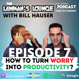 How to Turn Worry Into Productivity with Bill Hauser