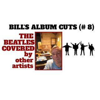 Bill's New Album Cuts # 8 - Beatles Covered by Others