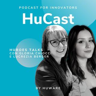 05. Huroes Talks con Gloria Chiocchi, UX Designer Consultant e Lucrezia Berger, Product Designer