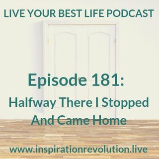 Ep 181 - I Stopped Halfway & Came Home