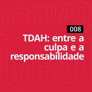 008- TDAH: entre a culpa e a responsabilidade