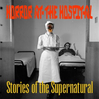 Horror at the Hospital   Encounters with the Unexplained   Podcast