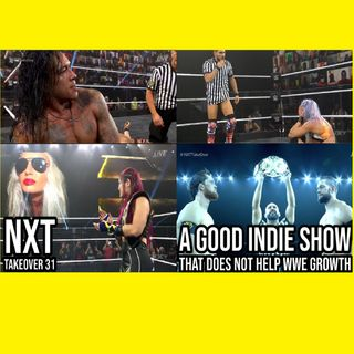 NXT Takeover 31: A Good Indie Show That Does Not Help WWE Growth KOP100520-564