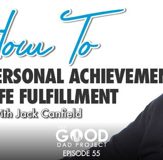 How to Accelerate Personal Achievement and Life Fulfillment with Jack Canfield