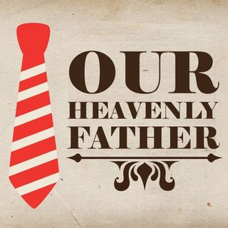 Our Heavenly Father