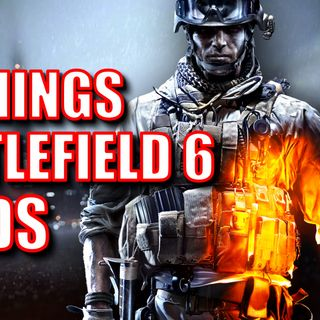 10 Things Battlefield 6 Needs to Get Right | Episode #182