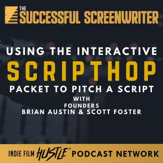 Ep27 - Using the Interactive ScriptHop Packet to Pitch a Script with Brian Austin & Scott Foster
