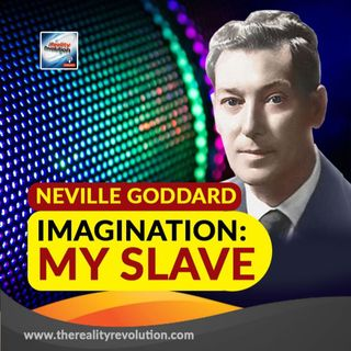 Neville Goddard Imagination: My Slave
