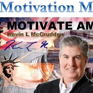 Motivation Mondays with America's Chief Motivation Officer - Kevin L. McCrudden