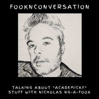 "Fookn Conversation - Talking About ""Academicky"" Stuff"