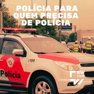 Polícia para quem precisa de polícia