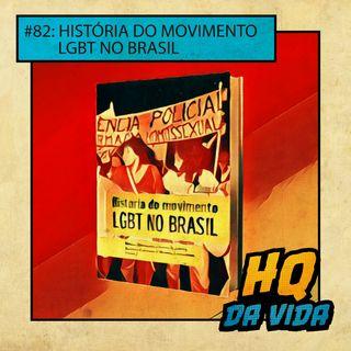 HQ da Vida #82: História do Movimento LGBT no Brasil