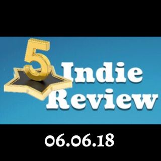 5-Star Indie Review Show - 06.06.18