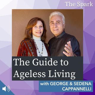 The Spark 073: The Guide to Ageless Living with George and Sedena Cappannelli