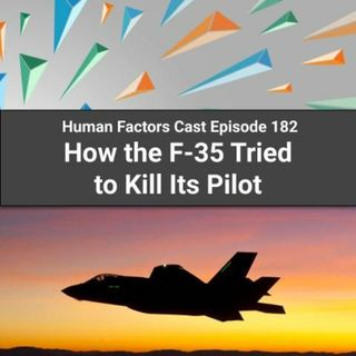 E182 - How the F-35 Tried to Kill Its Pilot