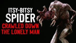 """Itsy-bitsy spider crawled up the lonely man"" Creepypasta"