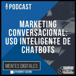 Marketing Conversacional: El Uso Inteligente de los Chatbots | Prospect Factory