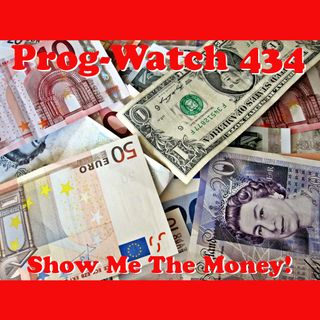 Prog-Watch 434 - Show Me The Money!