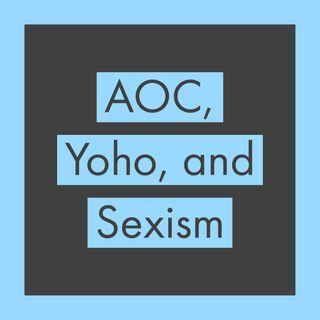 AOC, Yoho, and Sexism
