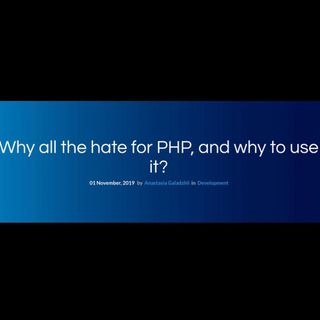 Why all the hate for PHP, and why to use it?