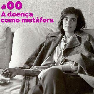 """#00: """"A doença como metáfora"""", de Susan Sontag"""
