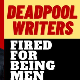 DEADPOOL 3 FIRES MALE WRITERS FOR DIVERSITY REASONS
