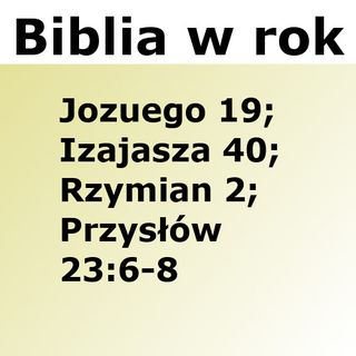 216 - Jozuego 19, Izajasza 40, Rzymian 2, Przysłów 23:6-8