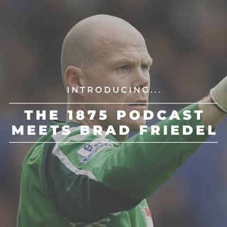 The 1875 Podcast meets Brad Friedel