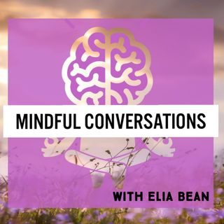 Mindful Conversations with Elia Bean