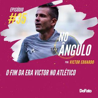 #35 - O fim da Era Victor no Atlético