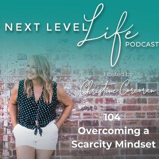 104 - Overcoming a scarcity mindset