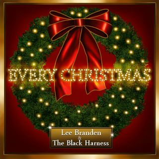 EVERY CHRISTMAS...Lee Branden And The Black Harness
