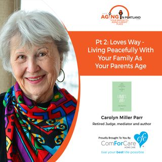 8/21/19: Carolyn Miller Parr of ToughConversations.net | Part 2: Loves Way: Living Peacefully with Your Family as Your Parents Age