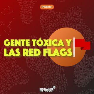 01 | Gente Tóxica y las Red Flags | Disclaimer