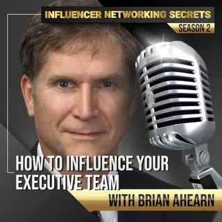 🎧 Season #2:3 How to Influence Your Executive 💼 Team with Brian Ahearn 🎤