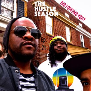 The Hustle Season: Ep. 71 Did I Offend You?