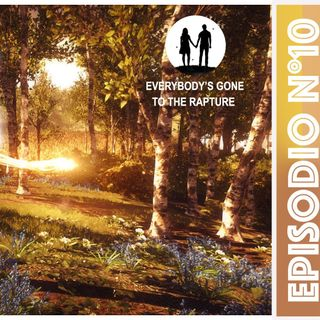 Ep.10 -Porcospini Blu & Mali residenti + Everybody's Gone to the Rapture