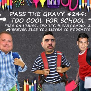 Pass The Gravy #244: Too Cool For School
