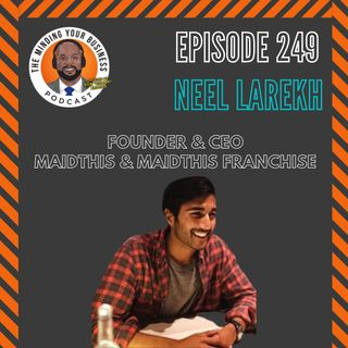 #249 - Neel Parekh, Founder & CEO MaidThs & MaidThis Franchise
