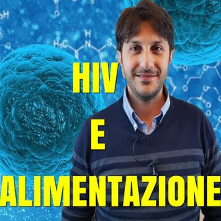 Episodio 1 - HIV E NUTRIZIONE - Come l'alimentazione puo' supportare le terapie antiretrovirali