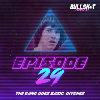 Ep. 29 - The Gang Goes Basic, Bitches