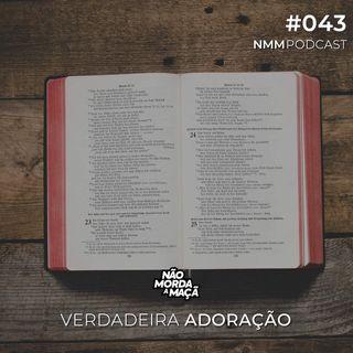 #043 - Verdadeira adoração
