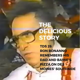 TDS 26 RON BONANNO REMEMBERS HIS DAD AND BAMIE'S PIZZA ON DES MOINES' SOUTHSIDE