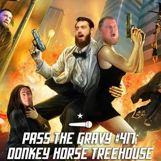 Pass The Gravy #417: Donkey Horse Treehouse