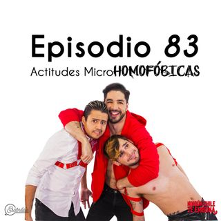 Ep 83 Actitudes MicroHomofóbicas